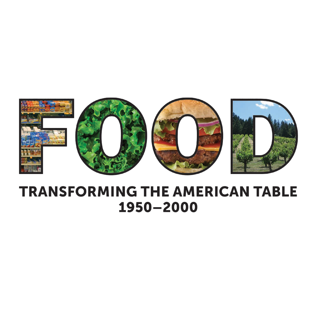 FOOD: Transforming the American Table 1950–2000