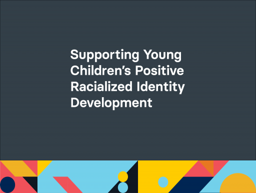 Supporting Young Children's Positive Racialized Identity Developmentwith geometric design