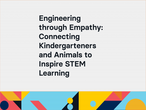 Engineering through Empathy: Connecting Kindergarteners and Animals to Inspire STEM Learning
