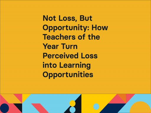 Not Loss, But Opportunity: How Teachers of the Year Turn Perceived Loss into Learning Opportunitieswith geometric design