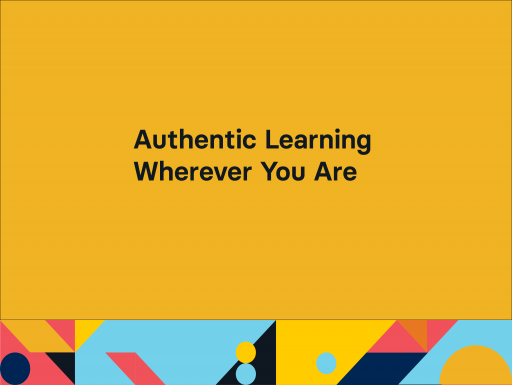 Authentic Learning Wherever You Are