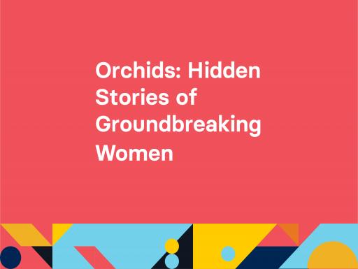 Orchids Hidden Stories of Groundbreaking Women