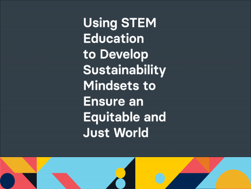 Using STEM Education to Develop Sustainability Mindsets to Ensure an Equitable and Just World