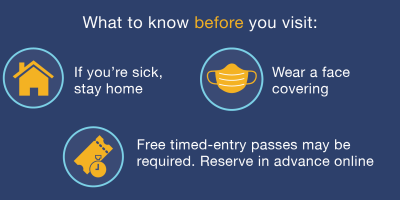 If sick stay home, wear a face covering, timed-entry passes may be required