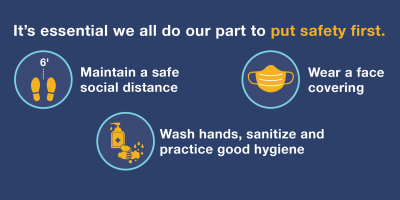 Put safety first. Social distance. Wash hands. Wear a face covering.